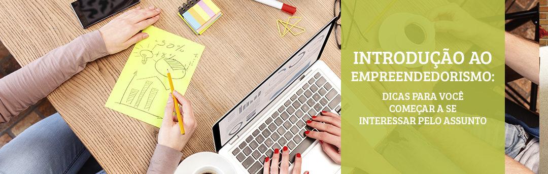 Introdução ao empreendedorismo: dicas para você começar a se interessar pelo assunto